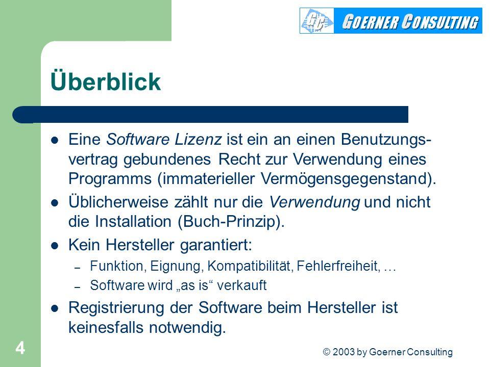 © 2003 by Goerner Consulting 4 Überblick Eine Software Lizenz ist ein an einen Benutzungs- vertrag gebundenes Recht zur Verwendung eines Programms (im
