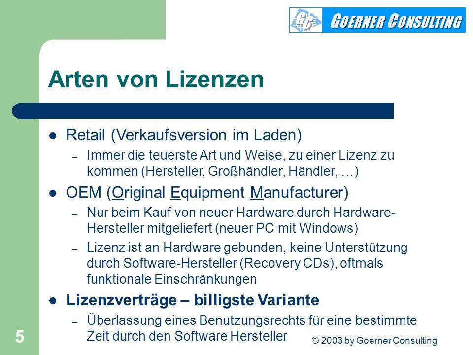 © 2003 by Goerner Consulting 5 Arten von Lizenzen Retail (Verkaufsversion im Laden) – Immer die teuerste Art und Weise, zu einer Lizenz zu kommen (Her