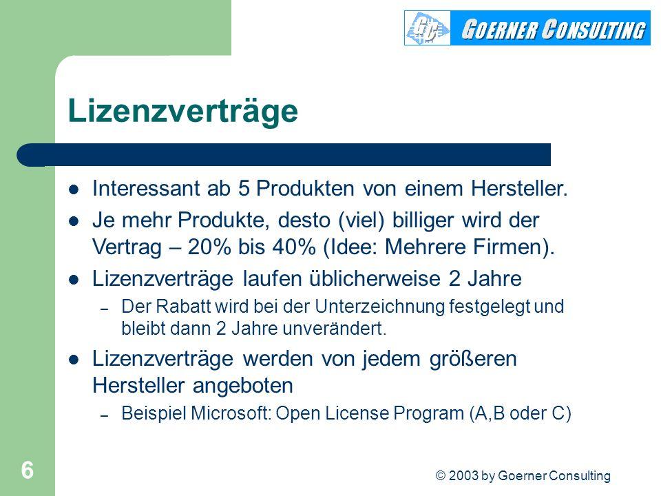 © 2003 by Goerner Consulting 6 Lizenzverträge Interessant ab 5 Produkten von einem Hersteller. Je mehr Produkte, desto (viel) billiger wird der Vertra