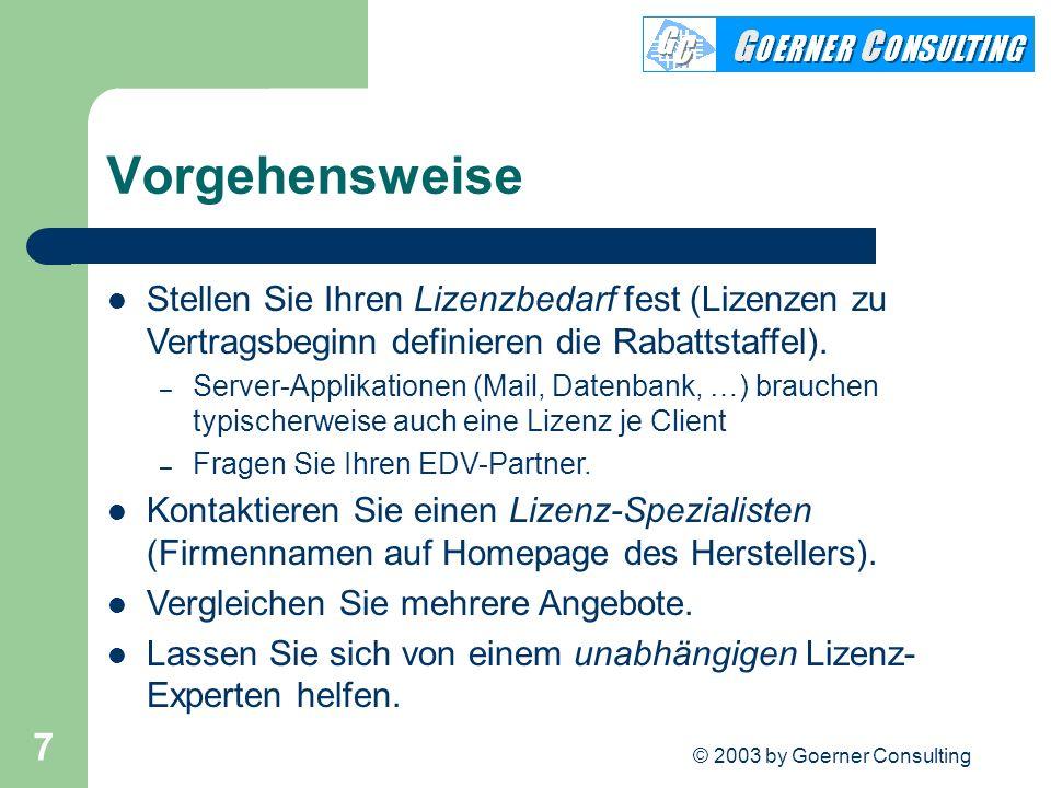© 2003 by Goerner Consulting 7 Vorgehensweise Stellen Sie Ihren Lizenzbedarf fest (Lizenzen zu Vertragsbeginn definieren die Rabattstaffel). – Server-