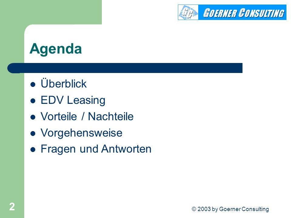 © 2003 by Goerner Consulting 2 Agenda Überblick EDV Leasing Vorteile / Nachteile Vorgehensweise Fragen und Antworten