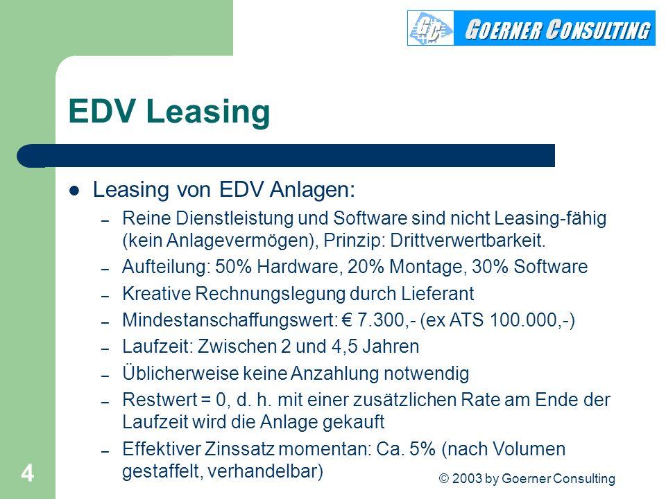 © 2003 by Goerner Consulting 4 EDV Leasing Leasing von EDV Anlagen: – Reine Dienstleistung und Software sind nicht Leasing-fähig (kein Anlagevermögen)