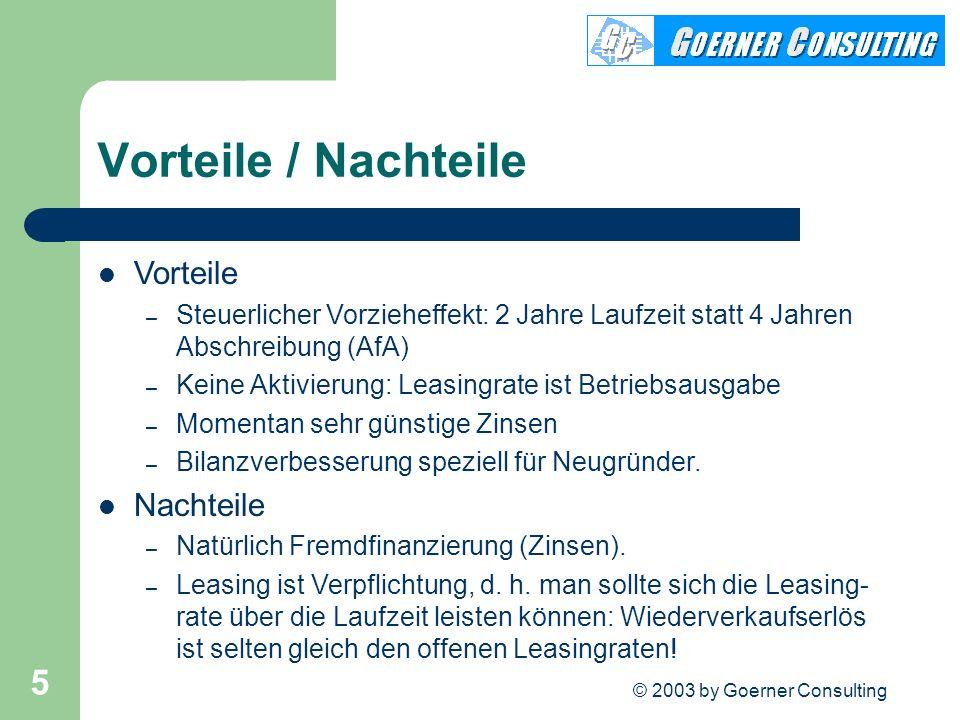 © 2003 by Goerner Consulting 5 Vorteile / Nachteile Vorteile – Steuerlicher Vorzieheffekt: 2 Jahre Laufzeit statt 4 Jahren Abschreibung (AfA) – Keine