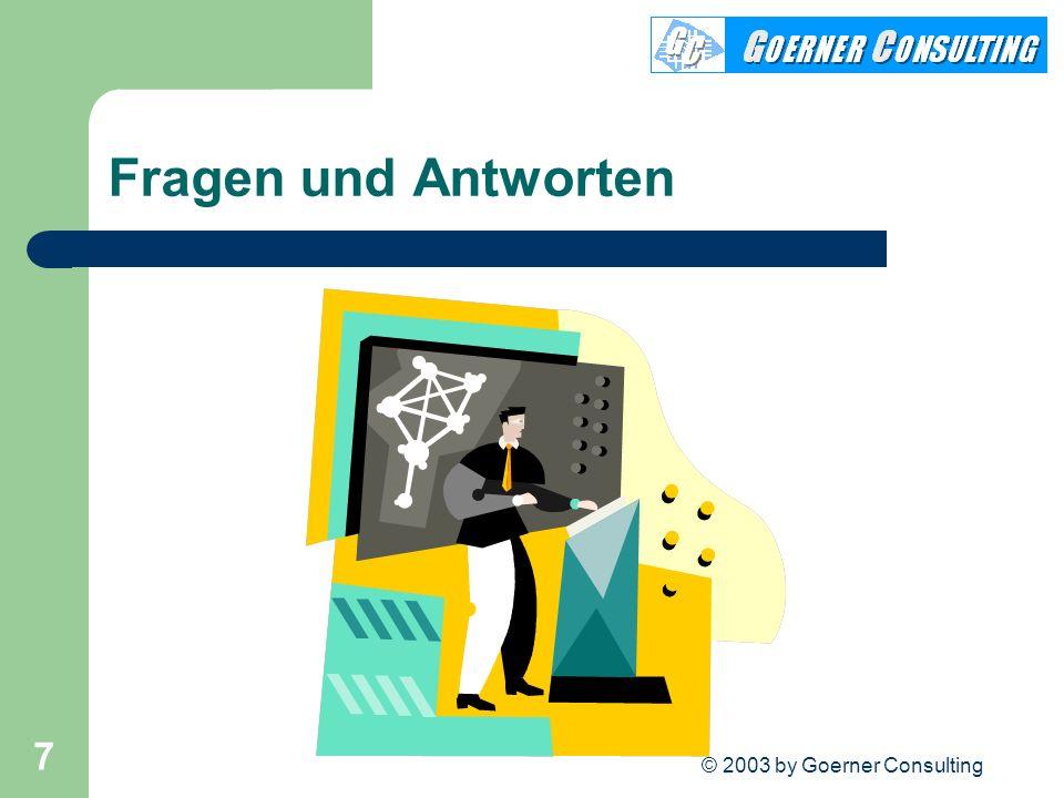 © 2003 by Goerner Consulting 7 Fragen und Antworten