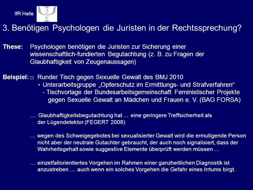 IfR Halle 5 3. Benötigen Psychologen die Juristen in der Rechtssprechung.