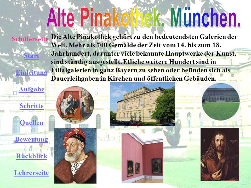 Schülerseite Start Einleitung Aufgabe Schritte Quellen Bewertung Rückblick Lehrerseite Die Alte Pinakothek gehört zu den bedeutendsten Galerien der We