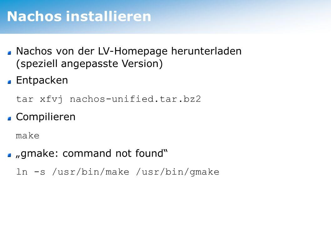 Nachos installieren Nachos von der LV-Homepage herunterladen (speziell angepasste Version) Entpacken tar xfvj nachos-unified.tar.bz2 Compilieren make gmake: command not found ln -s /usr/bin/make /usr/bin/gmake