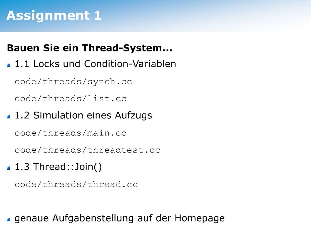 Assignment 1 Bauen Sie ein Thread-System... 1.1 Locks und Condition-Variablen code/threads/synch.cc code/threads/list.cc 1.2 Simulation eines Aufzugs