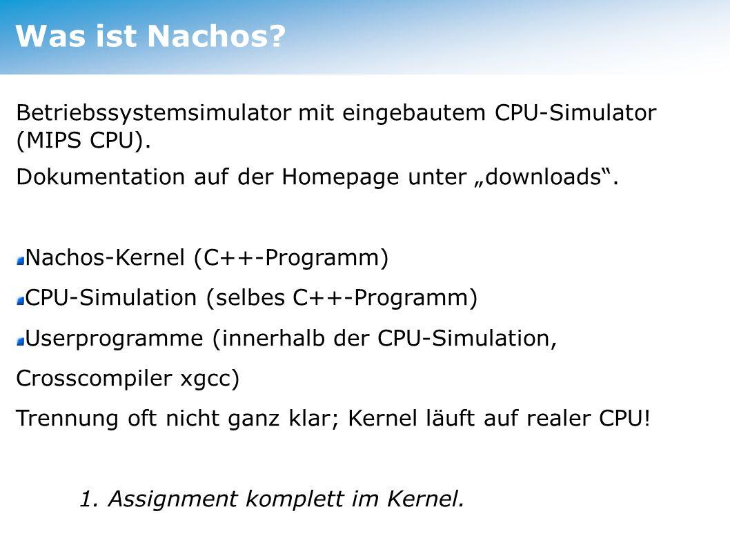 Was ist Nachos? Betriebssystemsimulator mit eingebautem CPU-Simulator (MIPS CPU). Dokumentation auf der Homepage unter downloads. Nachos-Kernel (C++-P
