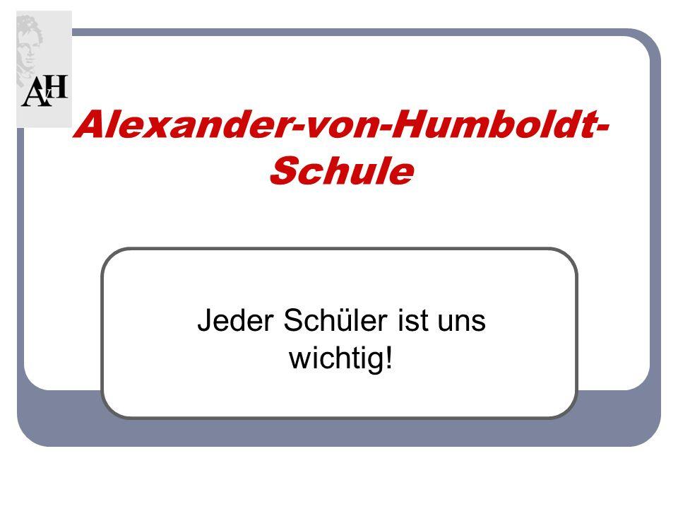 Alexander-von-Humboldt- Schule Jeder Schüler ist uns wichtig!