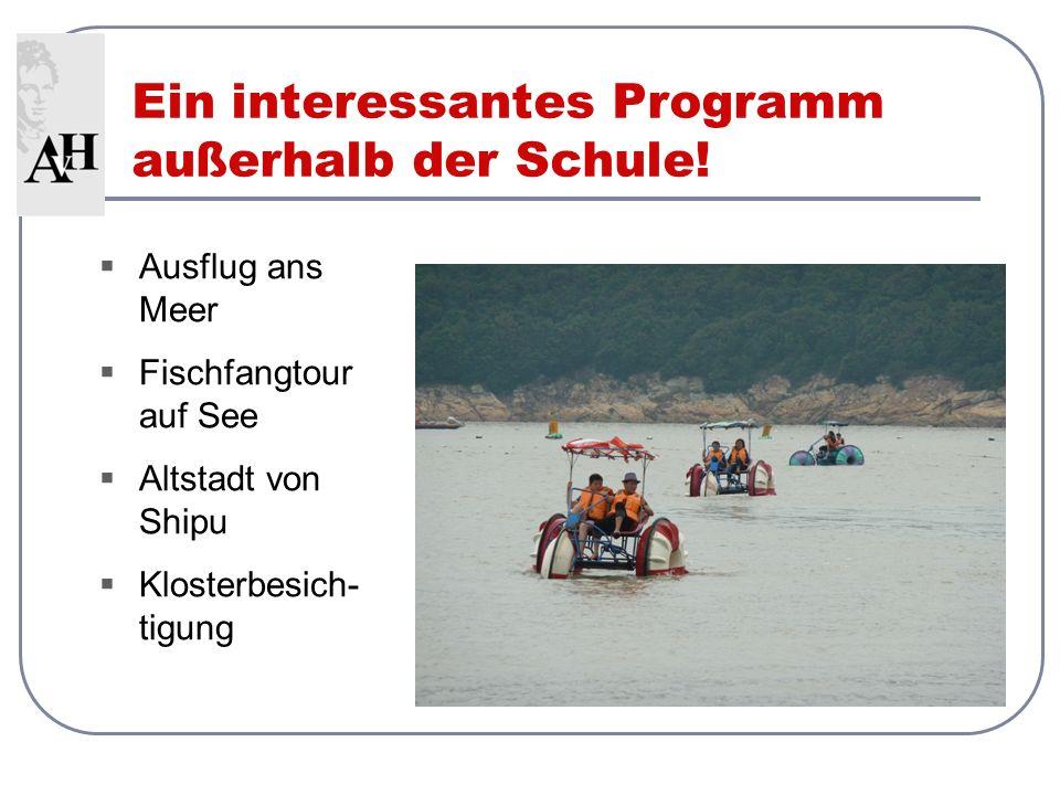 Ein interessantes Programm außerhalb der Schule! Ausflug ans Meer Fischfangtour auf See Altstadt von Shipu Klosterbesich- tigung