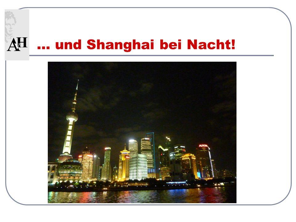 … und Shanghai bei Nacht!