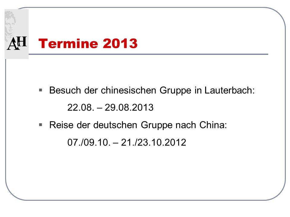Besuch der chinesischen Gruppe in Lauterbach: 22.08. – 29.08.2013 Reise der deutschen Gruppe nach China: 07./09.10. – 21./23.10.2012 Termine 2013