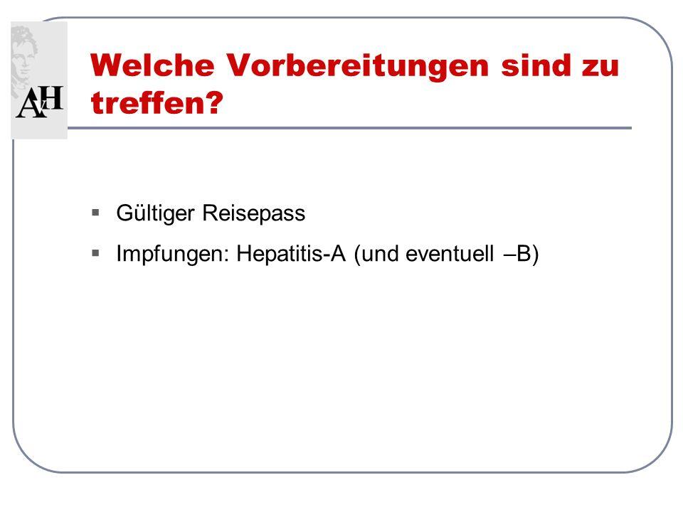 Gültiger Reisepass Impfungen: Hepatitis-A (und eventuell –B) Welche Vorbereitungen sind zu treffen