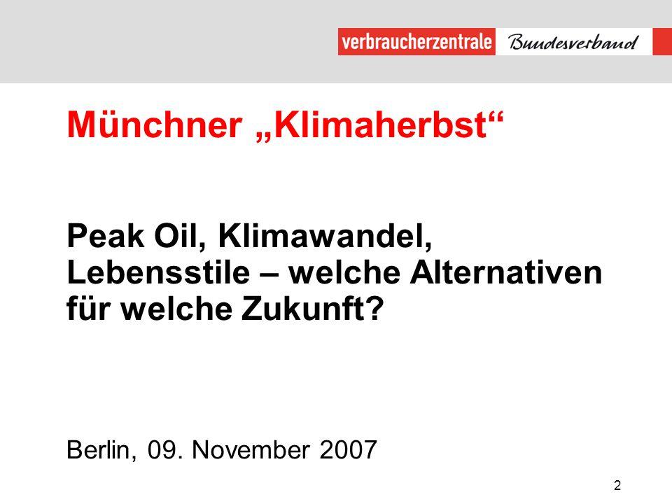 2 Münchner Klimaherbst Peak Oil, Klimawandel, Lebensstile – welche Alternativen für welche Zukunft? Berlin, 09. November 2007