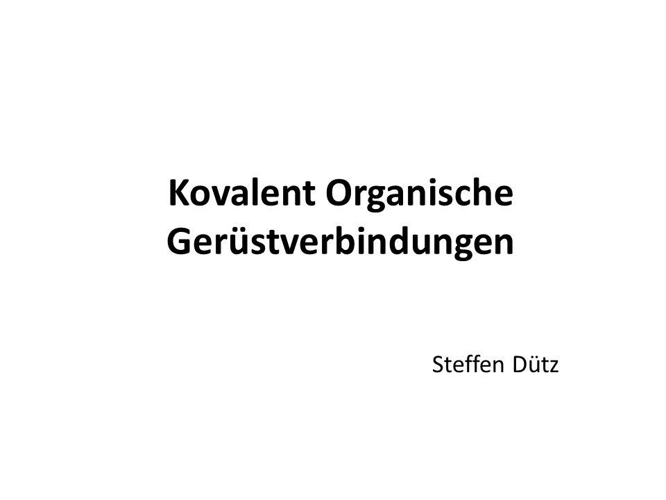 Kovalent Organische Gerüstverbindungen Steffen Dütz