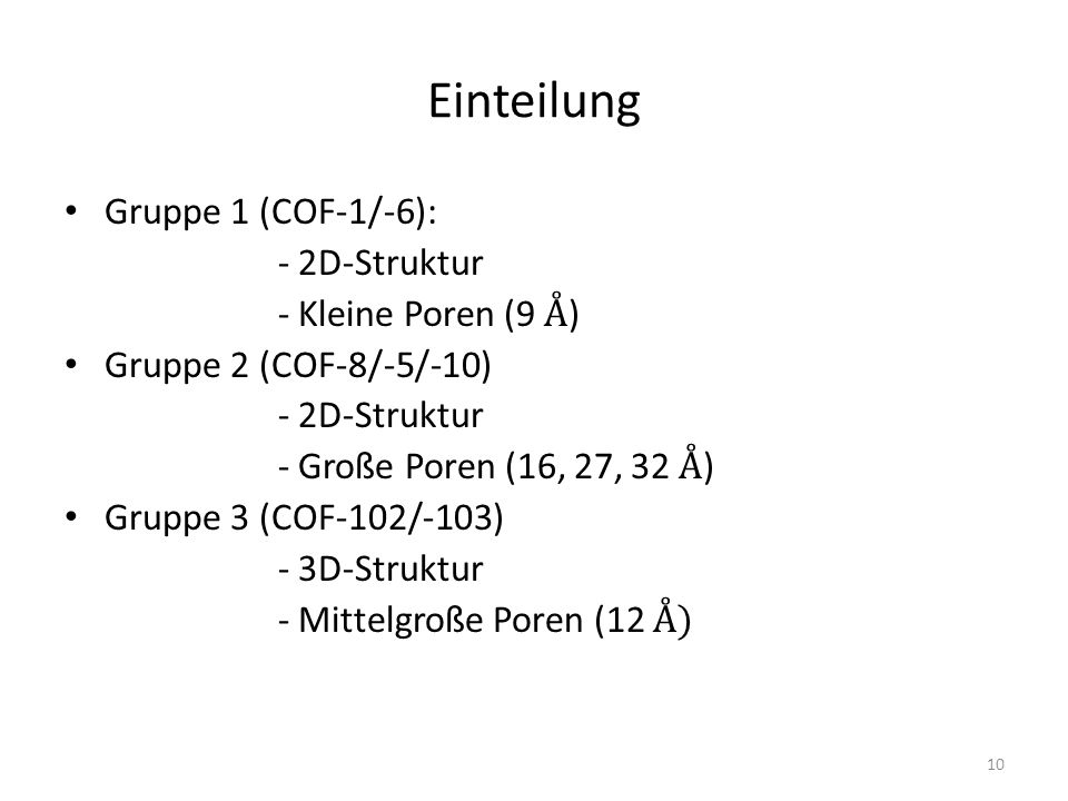 Einteilung Gruppe 1 (COF-1/-6): - 2D-Struktur - Kleine Poren (9 Å ) Gruppe 2 (COF-8/-5/-10) - 2D-Struktur - Große Poren (16, 27, 32 Å ) Gruppe 3 (COF-