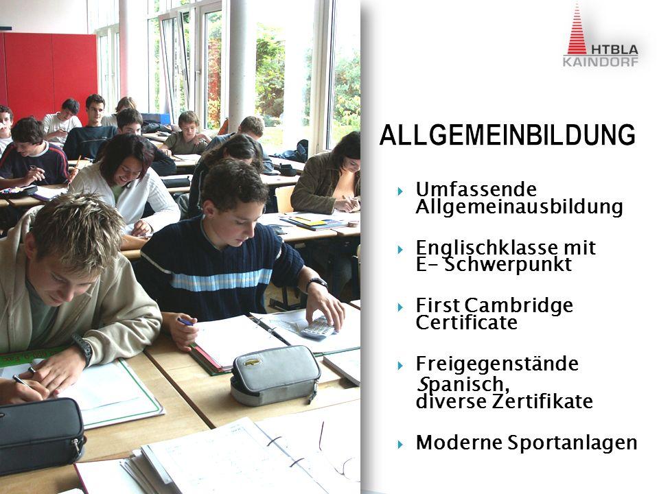 Umfassende Allgemeinausbildung Englischklasse mit E- Schwerpunkt First Cambridge Certificate Freigegenstände Spanisch, diverse Zertifikate Moderne Sportanlagen