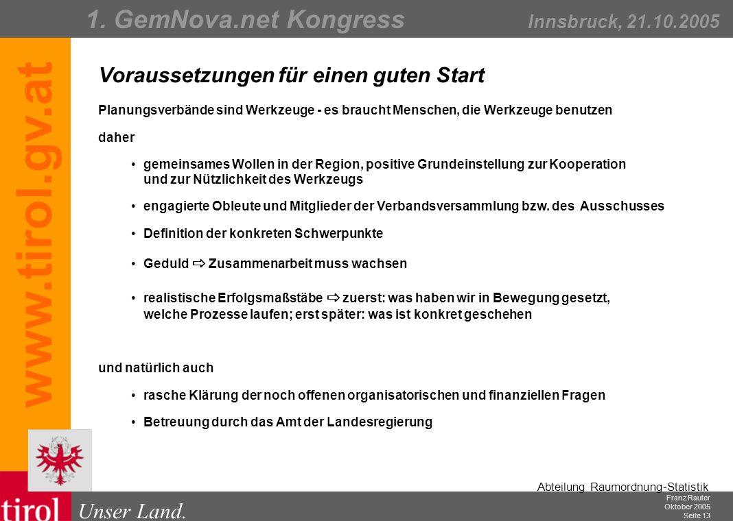 Franz Rauter Oktober 2005 Seite 13 Abteilung Raumordnung-Statistik Unser Land. 1. GemNova.net Kongress Innsbruck, 21.10.2005 www.tirol.gv.at Vorausset