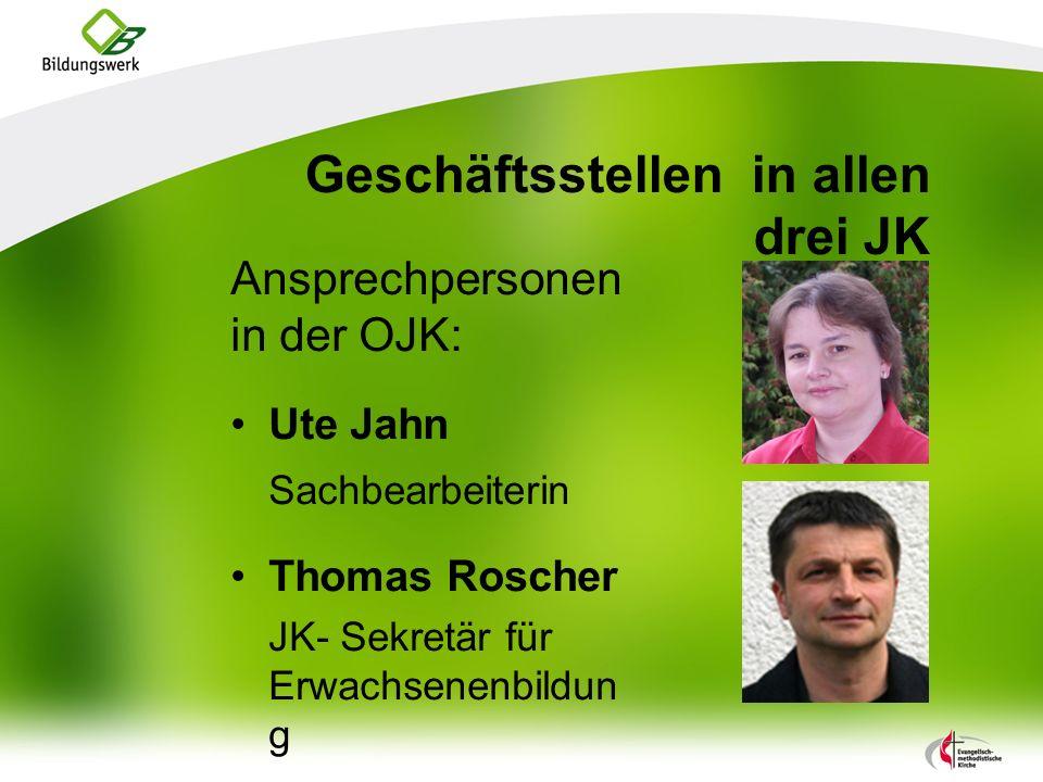 Geschäftsstellen in allen drei JK Ansprechpersonen in der OJK: Ute Jahn Sachbearbeiterin Thomas Roscher JK- Sekretär für Erwachsenenbildun g
