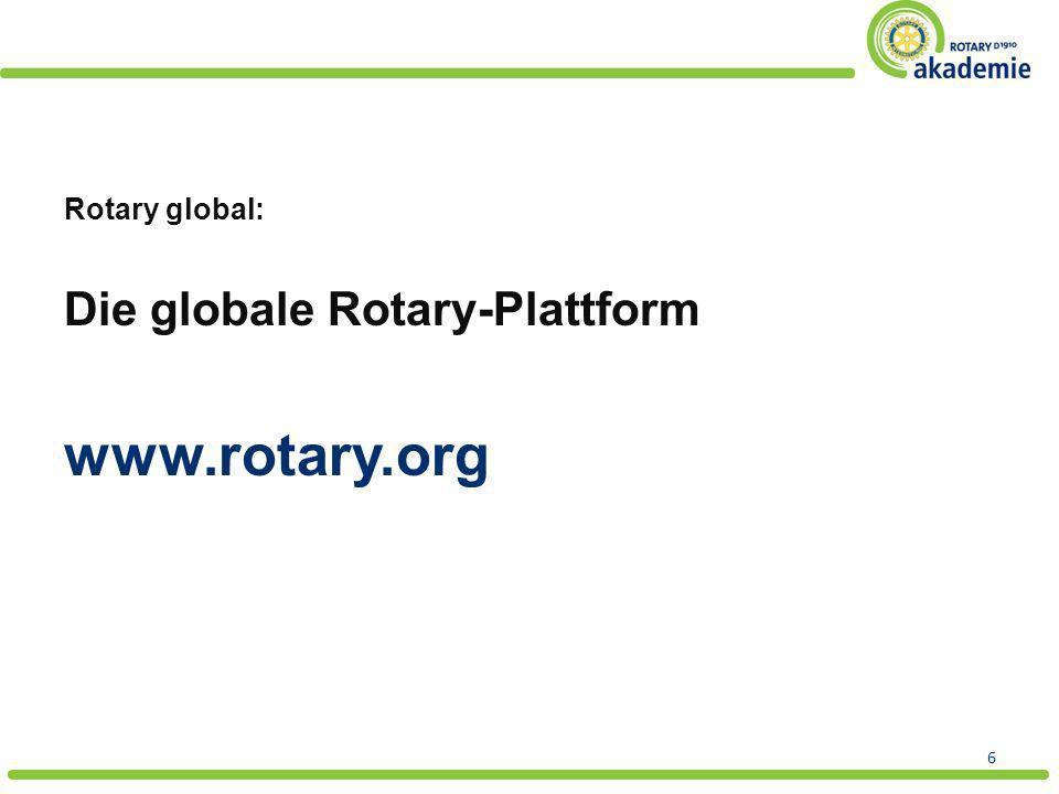 Rotary global: Die globale Rotary-Plattform www.rotary.org 6