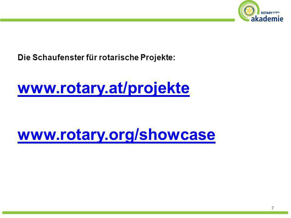 Die Schaufenster für rotarische Projekte: www.rotary.at/projekte www.rotary.org/showcase 7