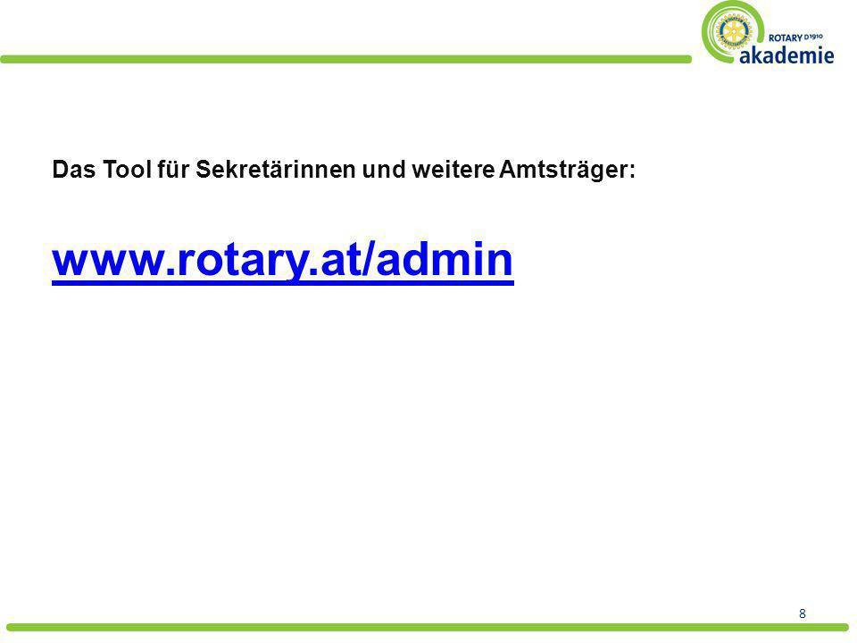Das Tool für Sekretärinnen und weitere Amtsträger: www.rotary.at/admin 8