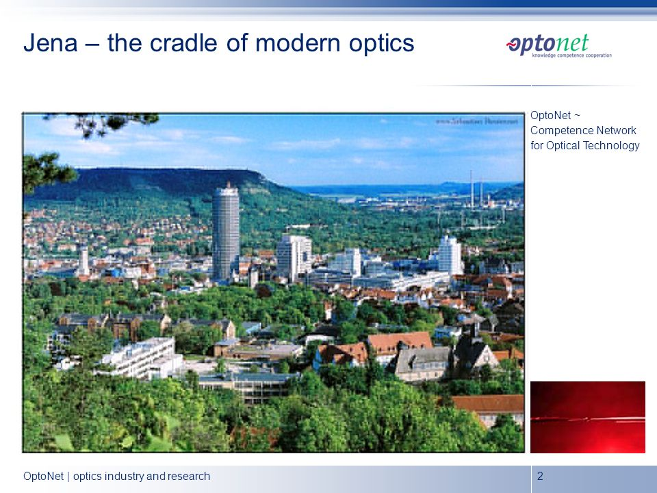 OptoNet | optics industry and research2 Jena – the cradle of modern optics OptoNet ~ Competence Network for Optical Technology