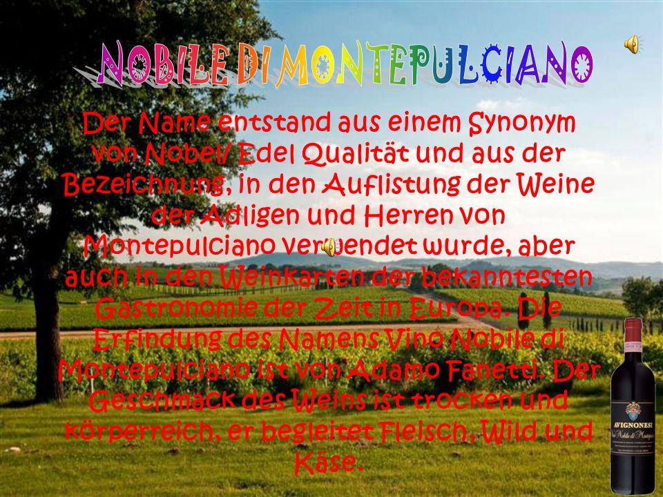 Der Name entstand aus einem Synonym von Nobel/ Edel Qualität und aus der Bezeichnung, in den Auflistung der Weine der Adligen und Herren von Montepulciano verwendet wurde, aber auch in den Weinkarten der bekanntesten Gastronomie der Zeit in Europa.