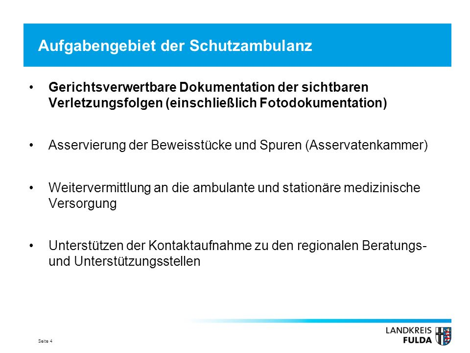 Seite 4 Aufgabengebiet der Schutzambulanz Gerichtsverwertbare Dokumentation der sichtbaren Verletzungsfolgen (einschließlich Fotodokumentation) Asserv