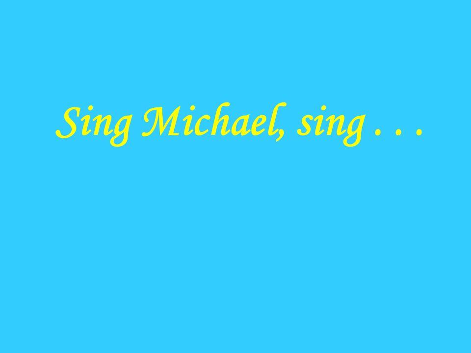 Sing Michael, sing...