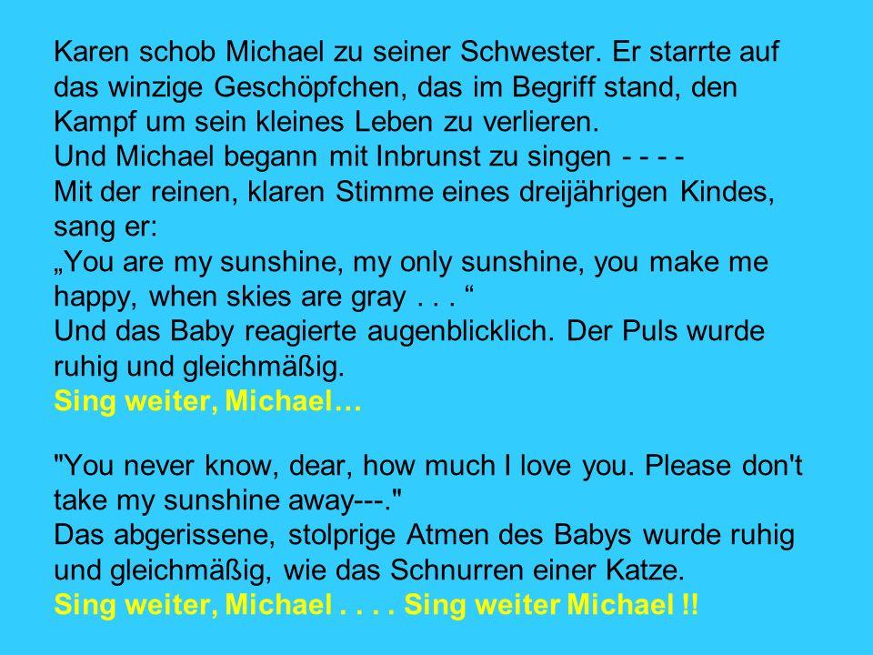 Karen schob Michael zu seiner Schwester.