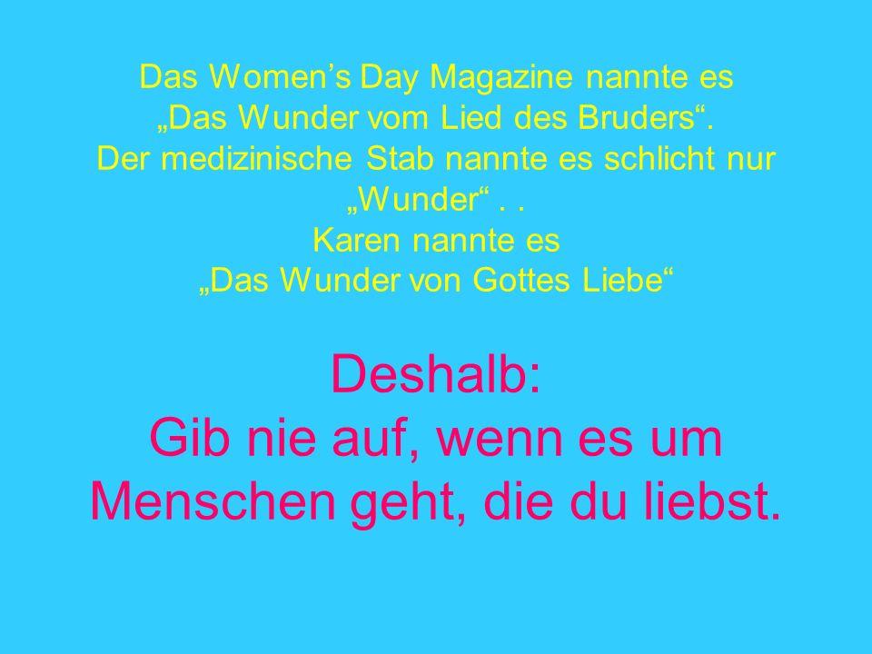 Das Womens Day Magazine nannte es Das Wunder vom Lied des Bruders. Der medizinische Stab nannte es schlicht nur Wunder.. Karen nannte es Das Wunder vo
