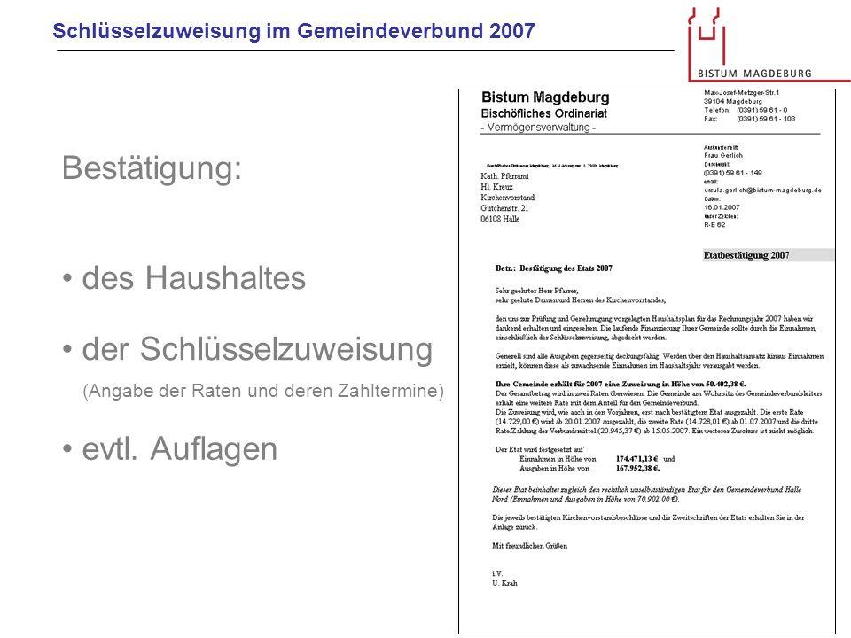Schlüsselzuweisung im Gemeindeverbund 2007 Bestätigung: des Haushaltes der Schlüsselzuweisung (Angabe der Raten und deren Zahltermine) evtl. Auflagen