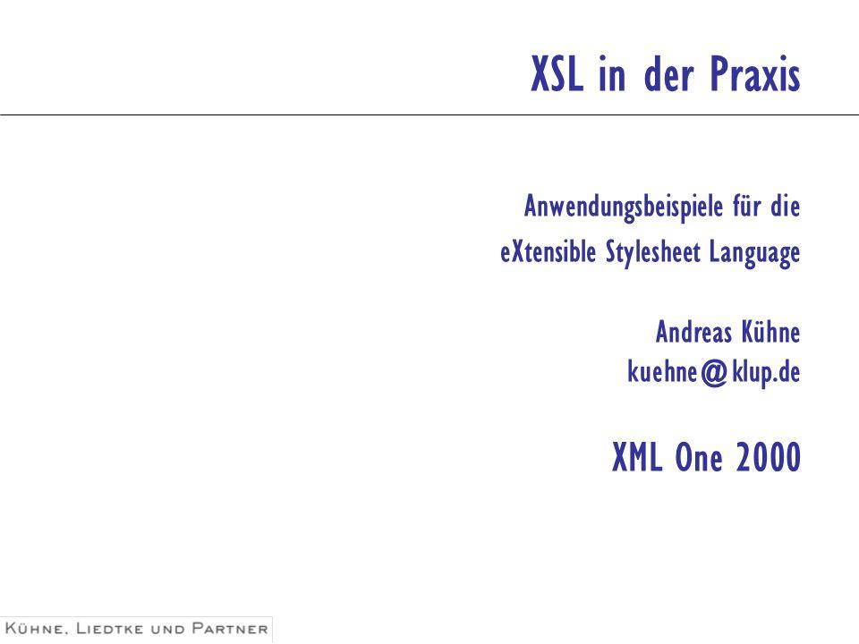 XSL in der Praxis Anwendungsbeispiele für die eXtensible Stylesheet Language Andreas Kühne kuehne@klup.de XML One 2000