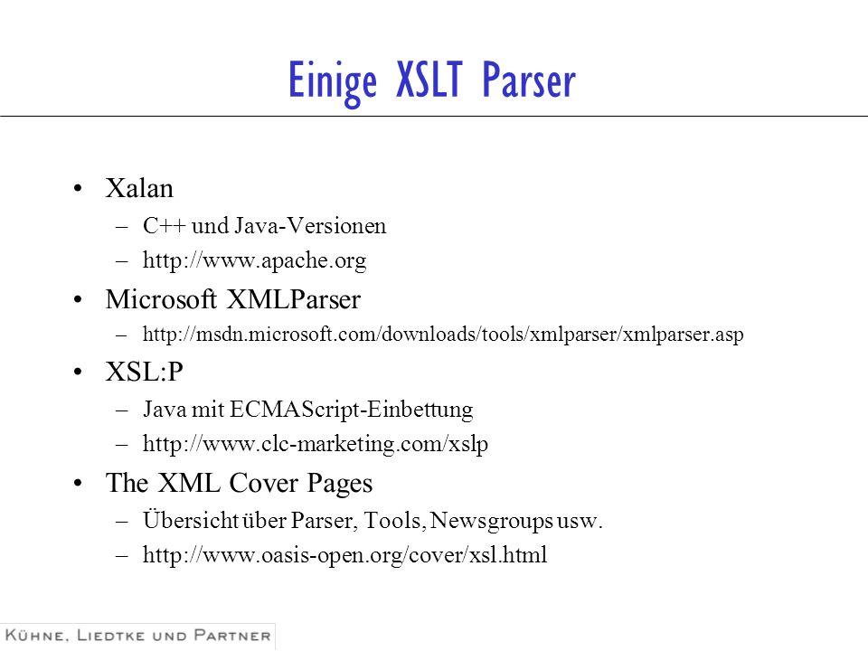 Einige XSLT Parser Xalan –C++ und Java-Versionen –http://www.apache.org Microsoft XMLParser –http://msdn.microsoft.com/downloads/tools/xmlparser/xmlpa