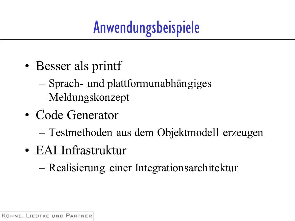 Anwendungsbeispiele Besser als printf –Sprach- und plattformunabhängiges Meldungskonzept Code Generator –Testmethoden aus dem Objektmodell erzeugen EA