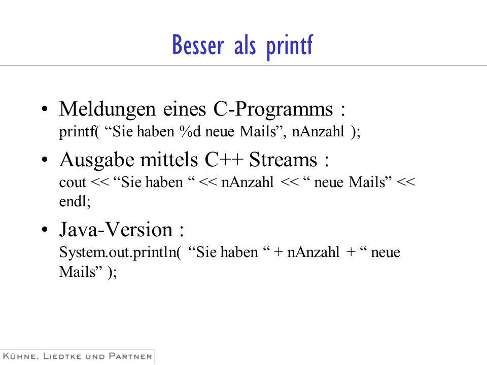 Besser als printf Meldungen eines C-Programms : printf( Sie haben %d neue Mails, nAnzahl ); Ausgabe mittels C++ Streams : cout << Sie haben << nAnzahl