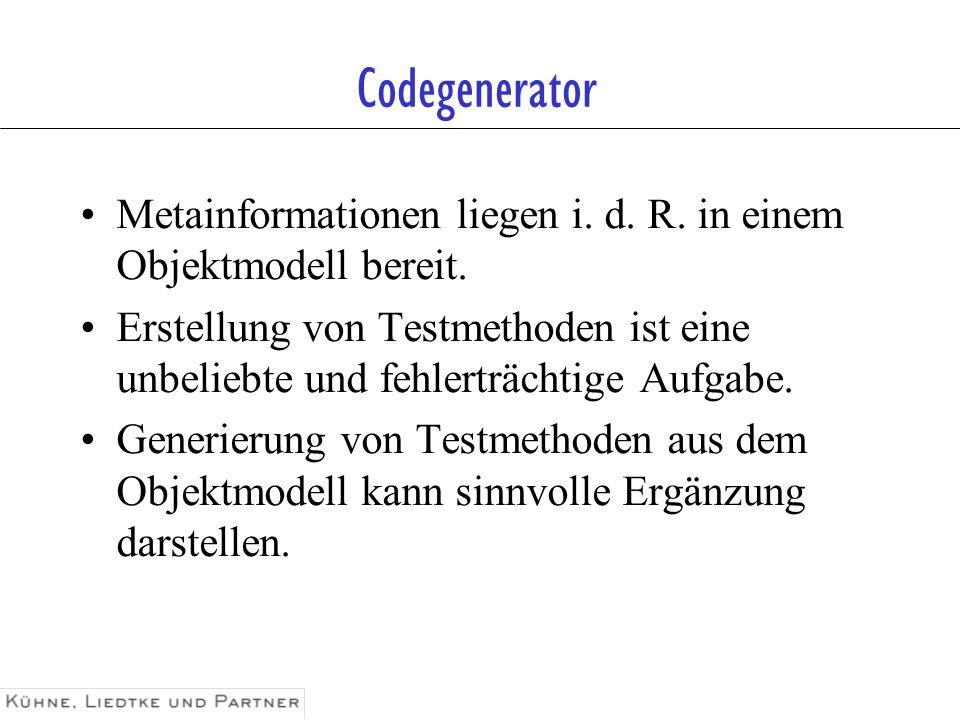 Codegenerator Metainformationen liegen i. d. R. in einem Objektmodell bereit. Erstellung von Testmethoden ist eine unbeliebte und fehlerträchtige Aufg