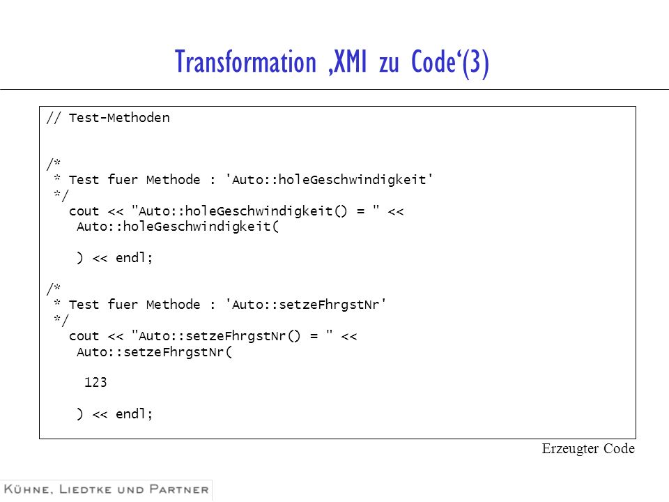 Transformation XMI zu Code(3) // Test-Methoden /* * Test fuer Methode : 'Auto::holeGeschwindigkeit' */ cout <<