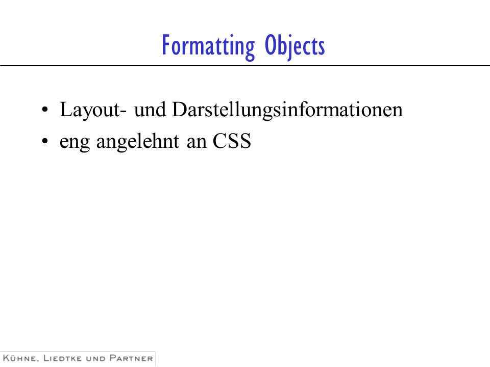 Formatting Objects Layout- und Darstellungsinformationen eng angelehnt an CSS