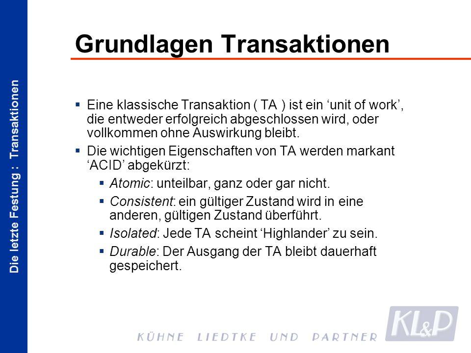 Die letzte Festung : Transaktionen Grundlagen Transaktionen Eine klassische Transaktion ( TA ) ist ein unit of work, die entweder erfolgreich abgeschlossen wird, oder vollkommen ohne Auswirkung bleibt.
