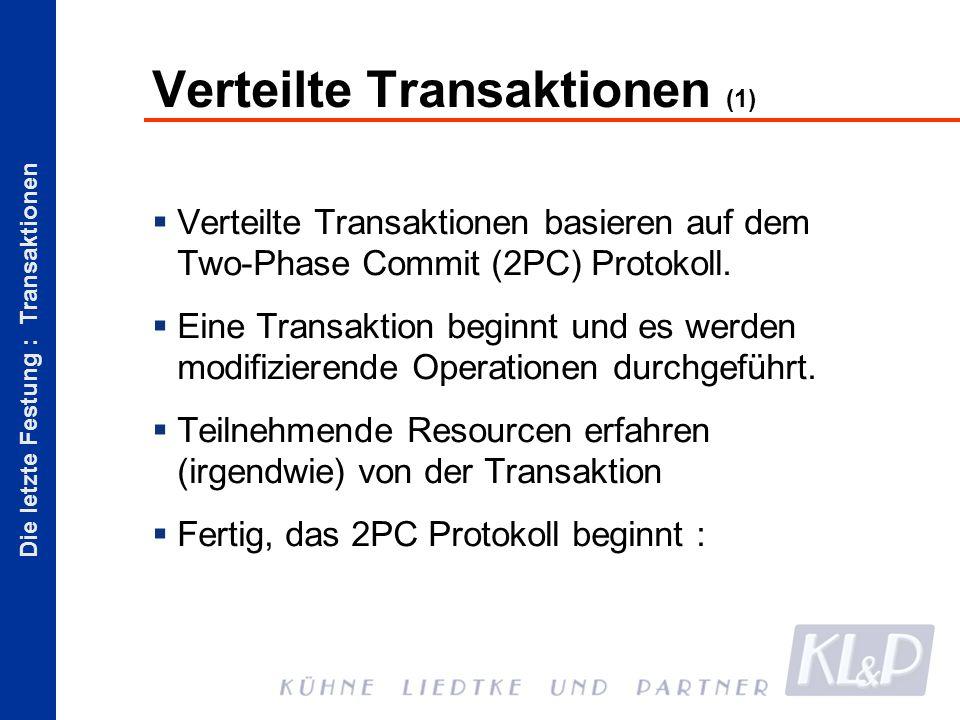 Die letzte Festung : Transaktionen Verteilte Transaktionen (1) Verteilte Transaktionen basieren auf dem Two-Phase Commit (2PC) Protokoll.