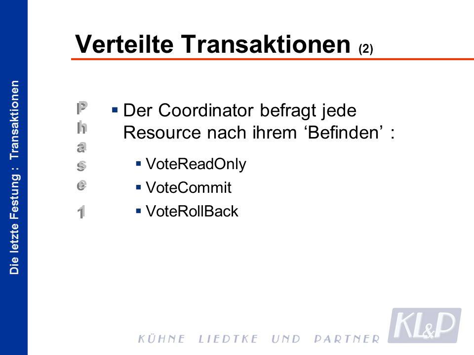 Die letzte Festung : Transaktionen Phase1Phase1 Phase1Phase1 Verteilte Transaktionen (2) Der Coordinator befragt jede Resource nach ihrem Befinden : VoteReadOnly VoteCommit VoteRollBack
