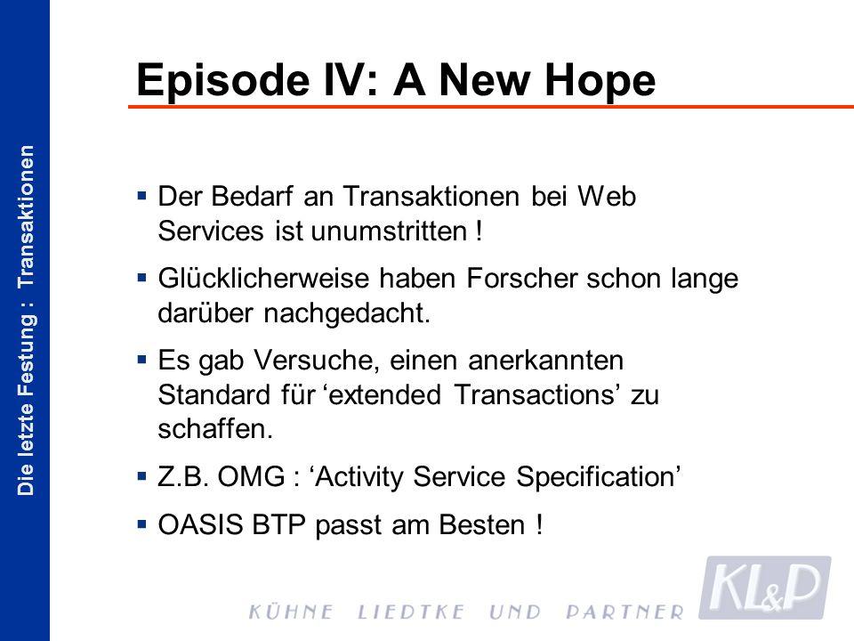 Die letzte Festung : Transaktionen Episode IV: A New Hope Der Bedarf an Transaktionen bei Web Services ist unumstritten .