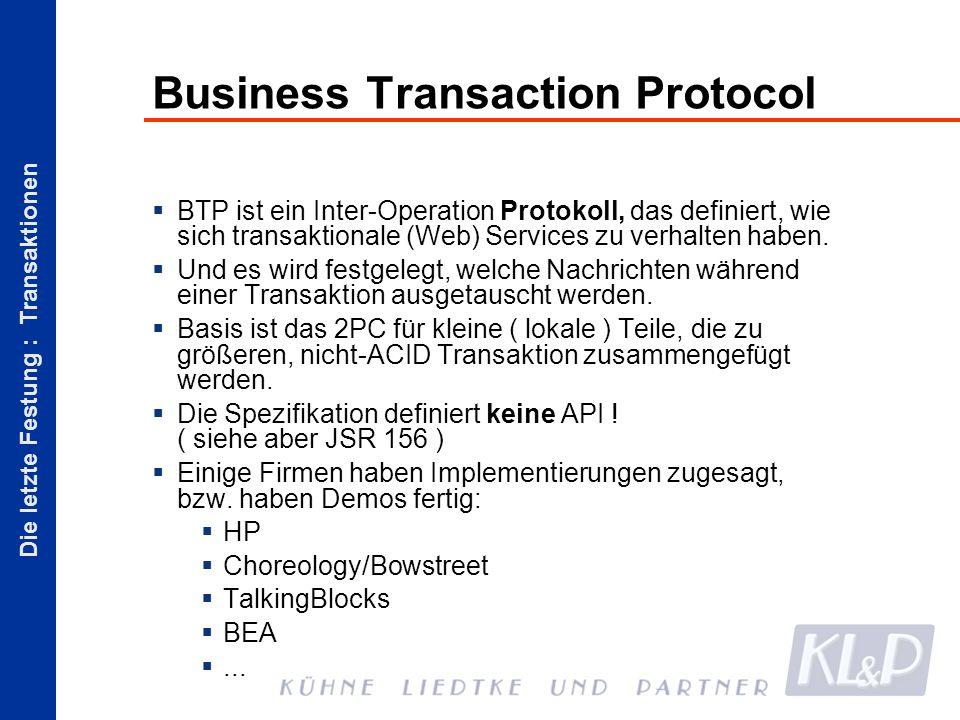 Die letzte Festung : Transaktionen Business Transaction Protocol BTP ist ein Inter-Operation Protokoll, das definiert, wie sich transaktionale (Web) Services zu verhalten haben.
