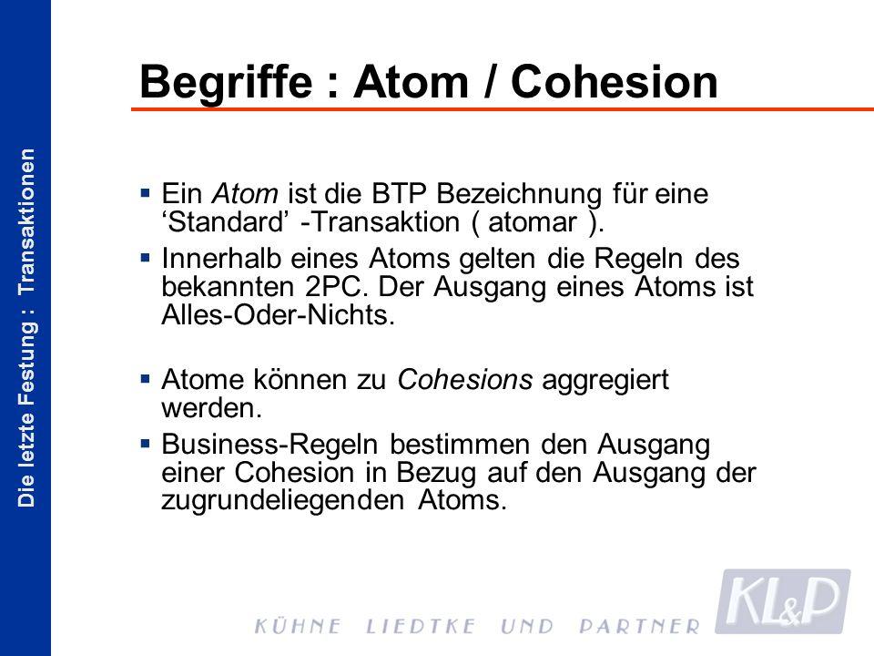 Die letzte Festung : Transaktionen Begriffe : Atom / Cohesion Ein Atom ist die BTP Bezeichnung für eine Standard -Transaktion ( atomar ).