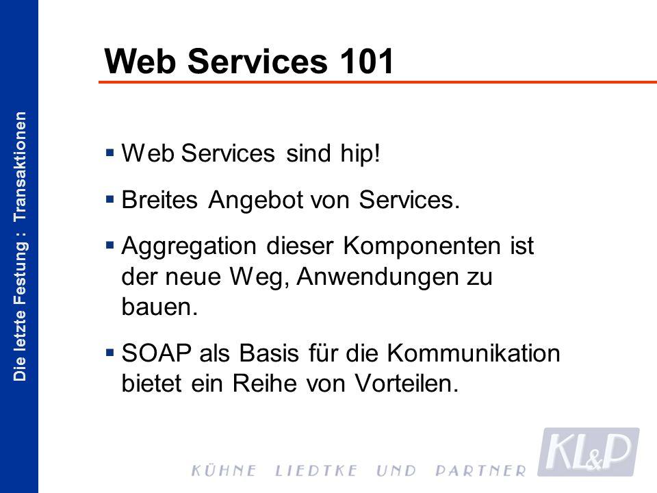 Die letzte Festung : Transaktionen Web Services 101 Web Services sind hip.