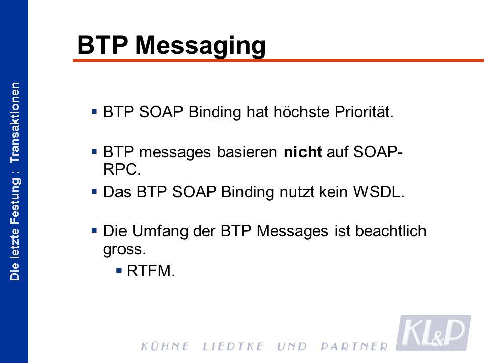 Die letzte Festung : Transaktionen BTP Messaging BTP SOAP Binding hat höchste Priorität.