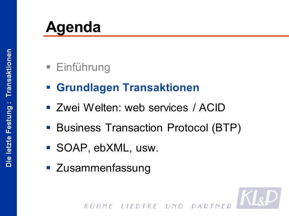 Die letzte Festung : Transaktionen OASIS BTP Spec Business Transaction Protocol www.oasis-open.org/committees/business-transactions Kick Off : 13.